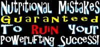 Nutritional Mistakes Guaranteed To Ruin Your Powerlifting Success!