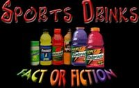 Sports Drinks - Fact Or Fiction!
