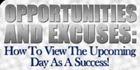 Opportunities & Excuses: How To View The Upcoming Day As A Success!
