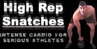 High Repetition Snatches: Intense Cardio For Serious Athletes!
