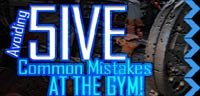 Avoiding Five Common Mistakes At The Gym!