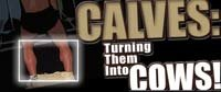 Calves - Turning Them Into Cows!