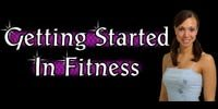 Getting Started In Fitness!