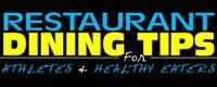 Restaurant Dining Tips For Athletes & Healthy Eaters!