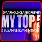2007 Arnold Classic Preview - My Top 5 Pick & Suzanne Irwin Interview!