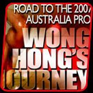 Road To 2007 Australia Pro: Wong Hong's Journey!