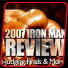 2007 Iron Man Review - Press Conference, Prejudging, Finals And More!