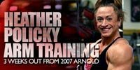 Heather Policky Arm Training, 3 Wks Out From '07 Arnold!