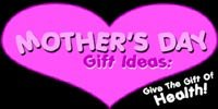 Mother's Day Gift Ideas, Give The Gift Of Health!