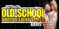 Bill Grant's Old-School Bodybuilding Series: The Secret To Massive Arms!