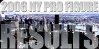 2006 New York Pro Figure Results!