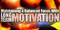 Maintaining A Balanced Focus With Long-term Motivation!