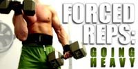Forced Reps: Going Heavy!