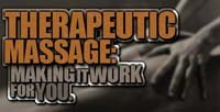 Therapeutic Massage - Making It Work For You.