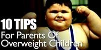 10 Tips For Parents Of Overweight Children!