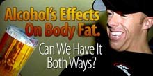 Alcohol's Effects On Body Fat.