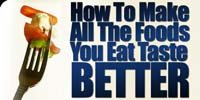 How To Make All The Foods You Eat Taste Better!
