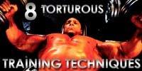 Eight Torturous Training Techniques!