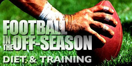 Football In The Off-Season - Diet & Training!