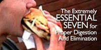 The Extremely 'Essential Seven' For Proper Digestion And Elimination!