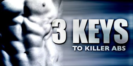 3 Keys To Killer Abs