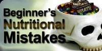 Beginner's Nutritional Mistakes!