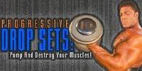 Progressive Drop Sets: Pump And Destroy Your Muscles!