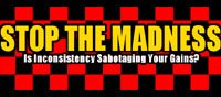 Stop The Madness: Is Inconsistency Sabotaging Your Gains?