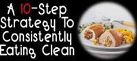 A Ten-Step Strategy To Consistently Eating Clean