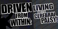 Driven From Within - Living With Cerebral Palsy!