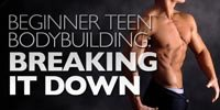 Beginner Teen Bodybuilding - Breaking It Down.