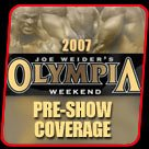 2007 Olympia Pre Show Information