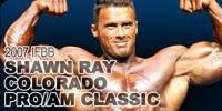2007 IFBB Shawn Ray Colorado Pro/Am Classic !
