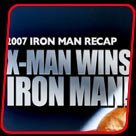 2007 Iron Man Recap - X-Man Wins Iron Man!