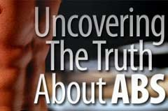 Uncovering The Truth About Abs!
