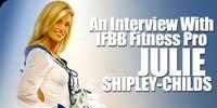 An Interview With IFBB Fitness Pro, Julie Shipley-Childs!