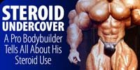 Steroid Undercover: A Pro Bodybuilder Tells All About His Steroid Use.