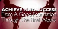 Achieve MMA Success: From A Good Foundation Through The Final Weeks.