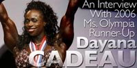 2006 Ms. Olympia Runner-Up, Dayana Cadeau.