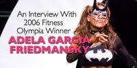 2006 Fitness Olympia Winner, Adela Garcia-Friedmansky.