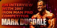 An Interview With 2007 Iron Man Pro Competitor, Mark Dugdale.