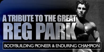 A Tribute To The Great Reg Park: Bodybuilding Pioneer And Enduring Champion.