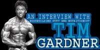 An Interview With Bodybuilding Guru And Nutritionist Tim Gardner!