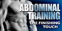 Abdominal Training: The Finshing Touch!