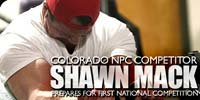 Colorado NPC Competitor, Shawn Mack Prepares For First National Competition!