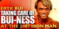 Eryk Promises He Will Be Taking Care Of BUI-ness At This Year's 2007 Iron Man!