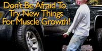 Don't Be Afraid To Try New Things For Muscle Growth!