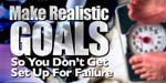 Make Realistic Goals So You Don't Get Set Up For Failure!