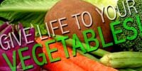 Give Life To Your Vegetables!