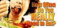 How Often Do You REALLY Need To Eat?